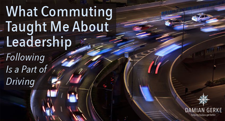 What Commuting Taught Me About Leadership – Following Is a Part of Driving