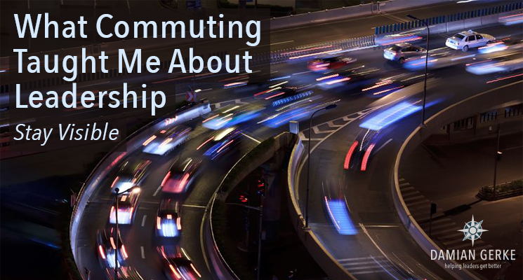 What Commuting Taught Me About Leadership – Stay Visible