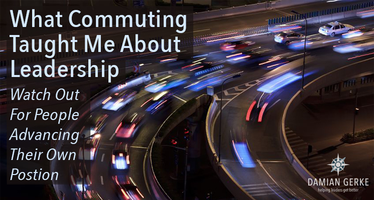 What Commuting Taught Me About Leadership – Watch Out For People Advancing Their Own Position