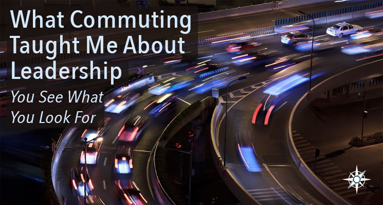 What Commuting Taught Me About Leadership – You See What You Look For