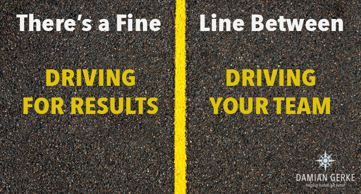 There's a Fine Line Between Driving For Results and Driving Your Team