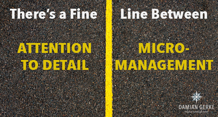 Attention to detail can easily morph into micromanagement