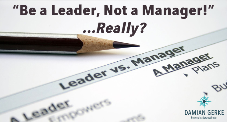 """Be a Leader, Not a Manager!"" … Really?"