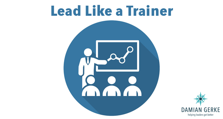 One way to lead better is to think like a trainer