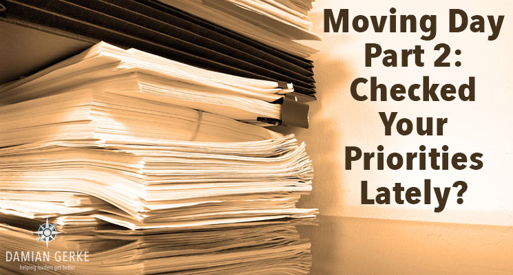 Moving Day, Part 2 – Have You Checked Your Priorities Lately?