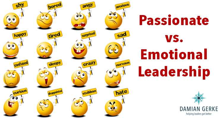 Being an emotional leader can get you into trouble
