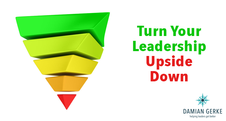 Turn your leadership upside down to make it more effective